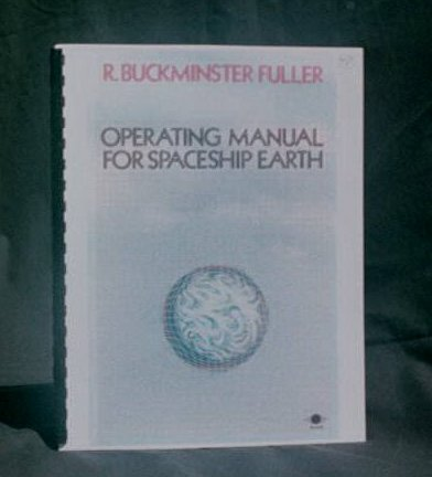 Operating Manual for Spaceship Earth, by R.B. Fuller -- we are all astronauts