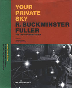 Your Private Sky, R.Buckminster Fuller, The Art of Design Science, edited by: J. Krausse, C. Lichtenstein. -- Beautiful museum release of Bucky artifacts.  Lots of full-color prints.